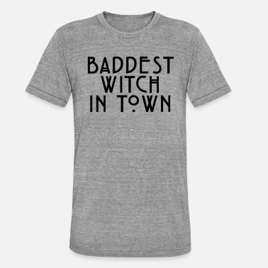 Baddest Baddest witch in town - Unisex Tri-Blend T-Shirt