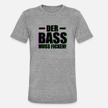 Fick Party der bass muss ficken raver party - Unisex Tri-Blend T-Shirt von Bella + Canvas