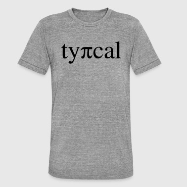 Typical typically typical - Unisex Tri-Blend T-Shirt by Bella & Canvas