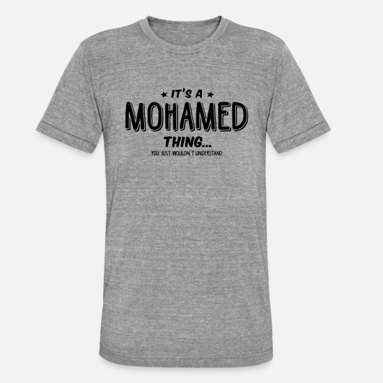 Mohamed T-Shirts - mohamed its a name thing - Unisex Tri-Blend T-Shirt heather grey