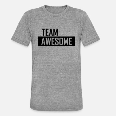Team Awesome team awesome - Unisex Tri-Blend T-Shirt