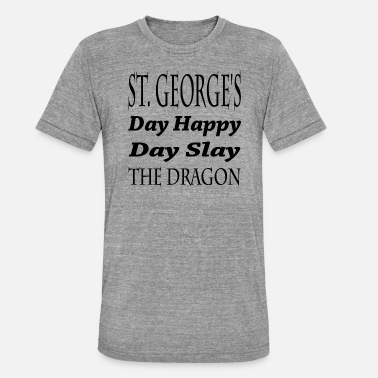St George's Day Happy Day Slay The Dragon - Unisex Tri-Blend T-Shirt