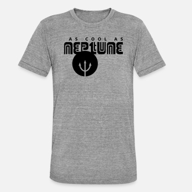 Neptune AS COOL AS NEPTUNE - Space Neptune Planet - Unisex Tri-Blend T-Shirt