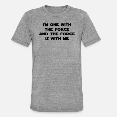 The Force I am one with The Force and The Force is with me - Unisex triblend t-paita