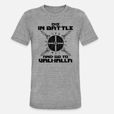 Die Die in the fight and go to Walhalla - Unisex Tri-Blend T-Shirt