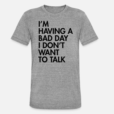Mood I'm having a bad day I don't want to talk - T-shirt chiné unisexe