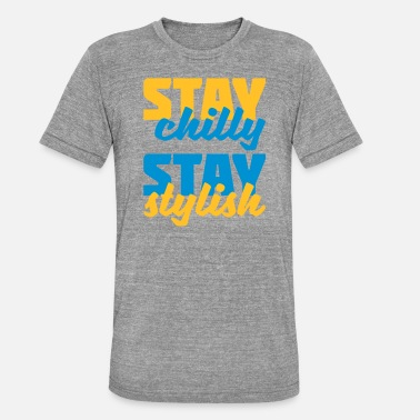 Chilli Quotes stay chilly stay stylish multicolored lettering - Unisex Tri-Blend T-Shirt by Bella & Canvas