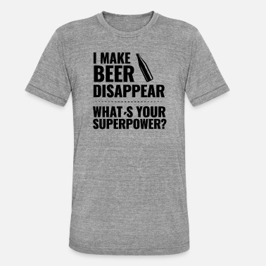 I Make Beer Disappear Whats Your Superpower I Make Beer Disappear Whats Your Superpower - Unisex Tri-Blend T-Shirt by Bella & Canvas