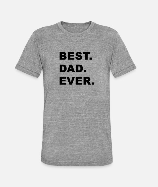 Father's Day T-Shirts - Best. Dad. Ever. - Unisex Tri-Blend T-Shirt heather grey