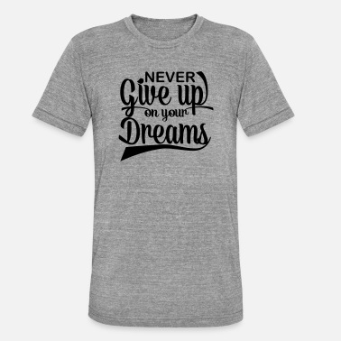 never give up on your dreams - T-shirt chiné unisexe