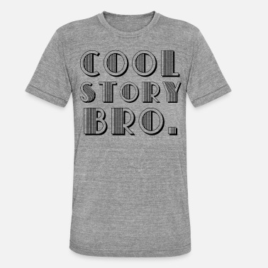 Cool Story Cool Story Bro. - Camiseta triblend unisex