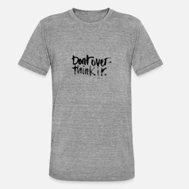 Typography Don't overthink it - Unisex Tri-Blend T-Shirt