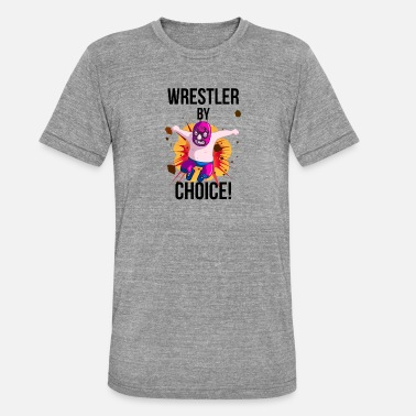 Sports Wrestlers by choice! - Unisex Tri-Blend T-Shirt by Bella & Canvas