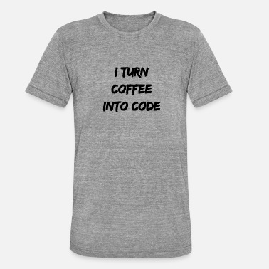 I turn coffee into code. Informatik, software. - Unisex T-Shirt meliert