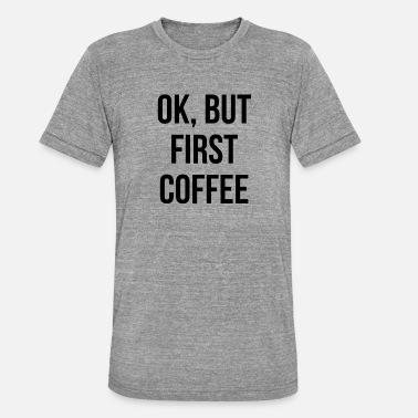 Rip Up Ass Coffee First Caffeine Junkie Morning Coffee Bean - Unisex Tri-Blend T-Shirt