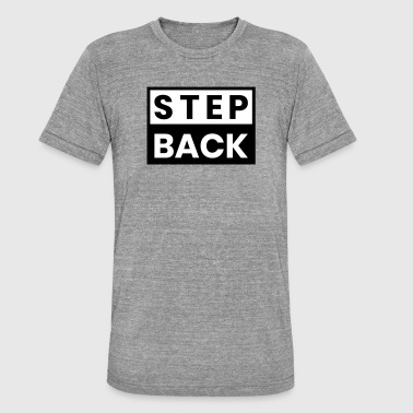 Step Brother STEP BACK - Unisex Tri-Blend T-Shirt by Bella & Canvas
