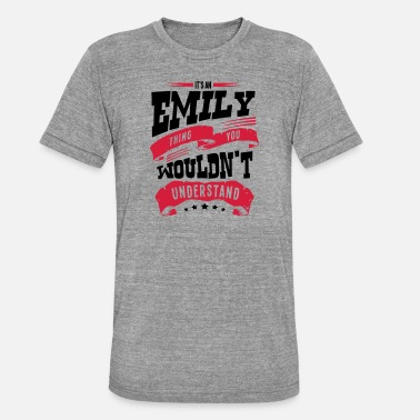 Emily emily name thing you wouldnt understand - Unisex Tri-Blend T-Shirt