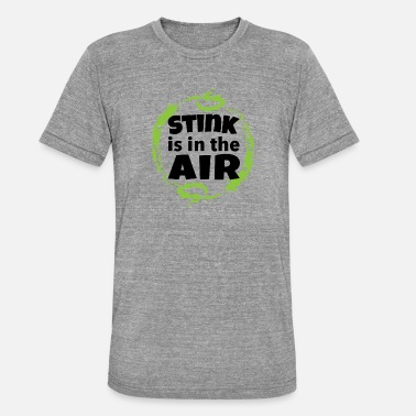 Stench The stench is in the air - stink is in the air - Unisex Tri-Blend T-Shirt