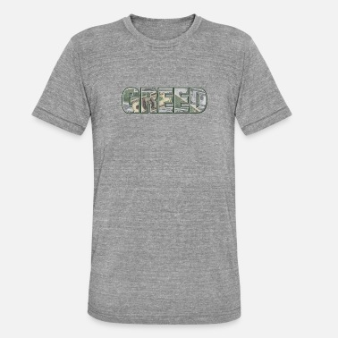 Greed Greed - Unisex Tri-Blend T-Shirt
