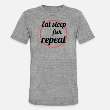 Eat Sleep Fish Repeat Eat sleep fish repeat - Unisex Tri-Blend T-Shirt