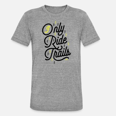 Trail Ride i only ride trails - Unisex Tri-Blend T-Shirt