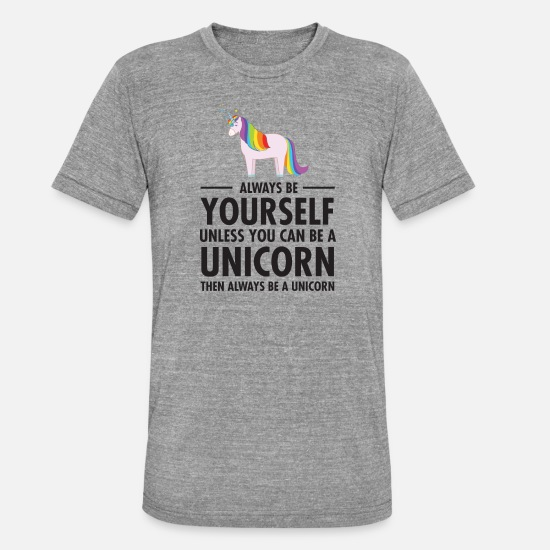 Unicorn T-shirts - Always Be Yourself - Unless You Can Be A Unicorn.. - Unisex triblend T-shirt grå meleret