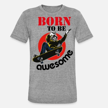 Skate born to be awesome - Unisex Tri-Blend T-Shirt