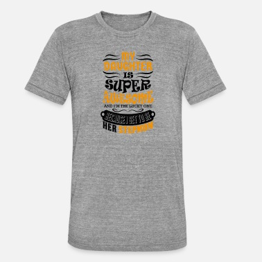 My Daughter Is Awesome My Daughter Is Super Awesome Her Stepmom - Unisex Tri-Blend T-Shirt