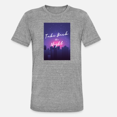 Night Club Take Back the night - Unisex Tri-Blend T-Shirt