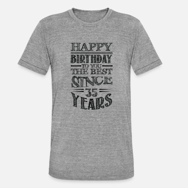 Happy birthday the best for 35 years - Unisex Tri-Blend T-Shirt