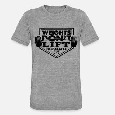 Wretch Weights Do not Lift Themselves | Training gift - Unisex Tri-Blend T-Shirt by Bella & Canvas