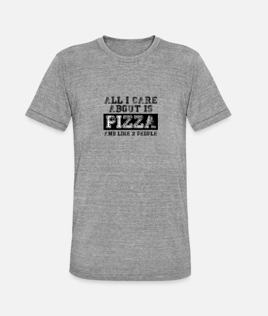 Pizza T-Shirts - All I care about is... - Unisex Tri-Blend T-Shirt heather grey