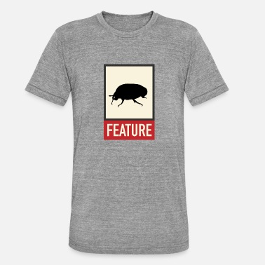 Bug feature | Web humor | Geek | Developer - Unisex Tri-Blend T-Shirt by Bella & Canvas