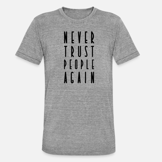 Disappointment T-Shirts - NEVER TRUST PEOPLE AGAIN - Unisex T-Shirt meliert Grau meliert