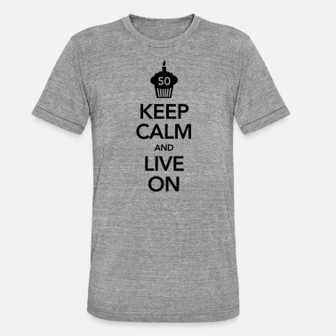 Fødselsdag 50 Keep Calm Keep Calm And Live On (50 Birthday) - Unisex triblend T-shirt