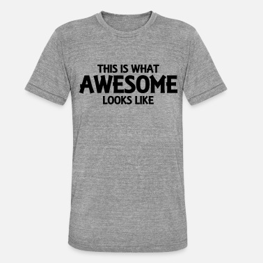 This Is What This is what awesome looks like - Unisex triblend t-paita