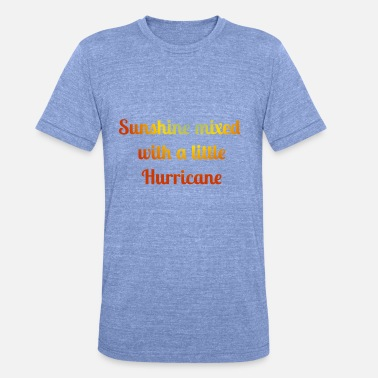 Sunshine Sunshine mixed with a little hurricane gift - Unisex Tri-Blend T-Shirt