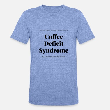 Deficit Coffee Deficit Syndrome - Unisex Tri-Blend T-Shirt