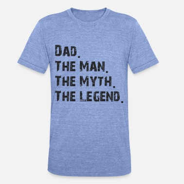 Dad The Man The Legend Dad, the man, the myth, the legend - Unisex triblend T-shirt