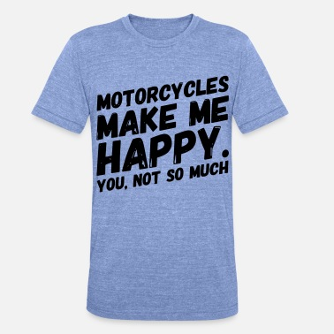 Motorcycle funny motorcycle saying BIKES MAKE ME HAPPY - Unisex Tri-Blend T-Shirt