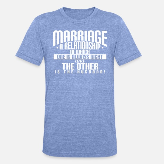 Adult T-Shirts - Marriage Is A Relationship Husband - Unisex Tri-Blend T-Shirt heather blue