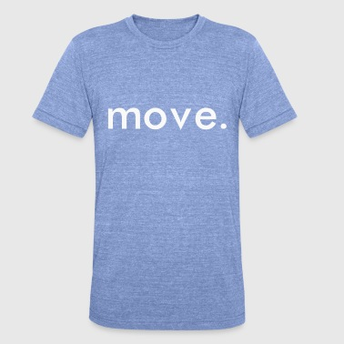 Moves move. - Unisex Tri-Blend T-Shirt von Bella + Canvas