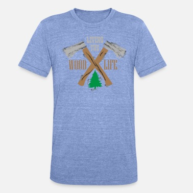 Chain Saw Living the Woodlife - Funny Lumberjack saying - Unisex Tri-Blend T-Shirt