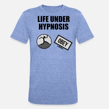 Hypnosis Life under Hypnosis - TV and 9 to 5 work - Unisex Tri-Blend T-Shirt