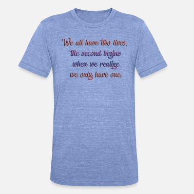 We all have two lives, the second begins when we r - Unisex T-Shirt meliert