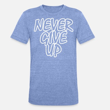 Never Give Up Never give up! - Unisex Tri-Blend T-Shirt von Bella + Canvas