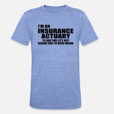 Insurance Actuary I'm Insurance actuary - Unisex Tri-Blend T-Shirt