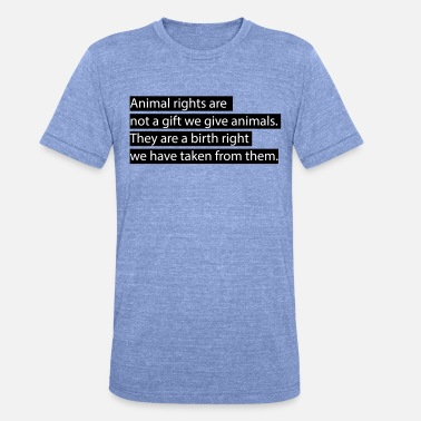 Animal Rights Animal rights. - Unisex Tri-Blend T-Shirt