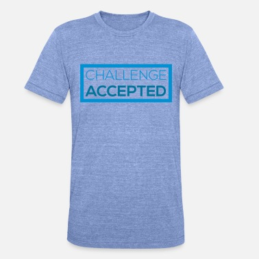 Challenge Accepted Challenge Accepted - Unisex Tri-Blend T-Shirt