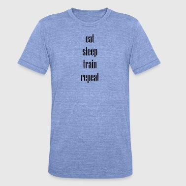 Train Eat Sleep Repeat eat sleep train repeat - Unisex Tri-Blend T-Shirt von Bella + Canvas